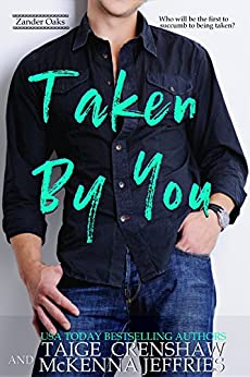 Taken by You (Zander Oaks Book 1) by [Crenshaw, Taige, McKenna Jeffries]