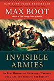Book cover for Invisible Armies: An Epic History of Guerrilla Warfare from Ancient Times to the Present