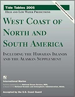 Tide Tables 2005: West Coast of North and South America, Including the Hawaiian Islands, and the Alaskan Supplement (Tide Tables: West Coast of North and South America, Including the Hawaiian Islands)