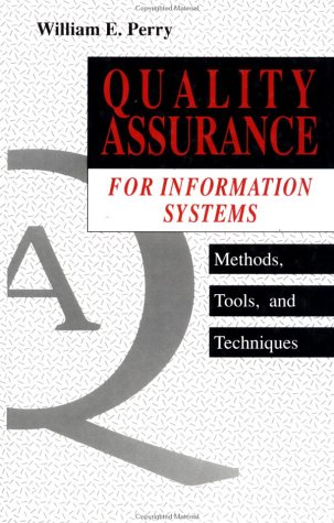 Quality Assurance for Information Systems: Methods, Tools, and Techniques by *A Wiley-QED Publication