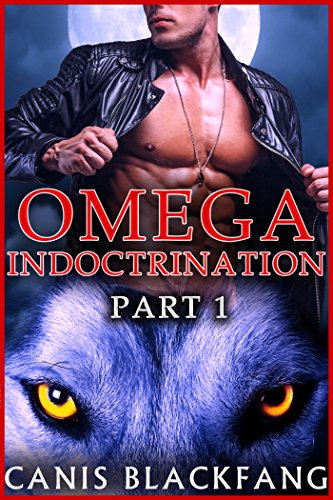 OMEGA Indoctrination - M/M Gay Werewolf Shifter Mpreg Romance (Billionaire's Fated Mates Book 1)
