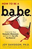 img - for How to Be a Babe: Overcome Your Romantic Obsessions and Get the Sex Life You Deserve book / textbook / text book