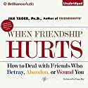 When Friendship Hurts: How to Deal with Friends Who Betray, Abandon, or Wound You Audiobook by Jan Yager Narrated by Tanya Eby