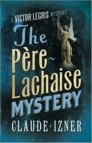 The Père-Lachaise Mystery: The Victor Legris Mysteries 2: A Victor Legris Mystery Claude Izner