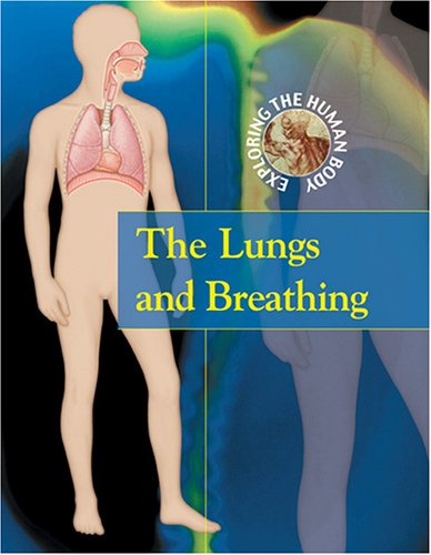 The Lungs and Breathing (Exploring the Human Body)