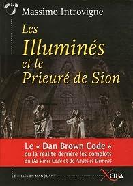 Les Illuminés et le Prieuré de Sion : La réalité derrière les complots du Da Vinci Code et de Anges et Démons de Dan Brown par Massimo Introvigne
