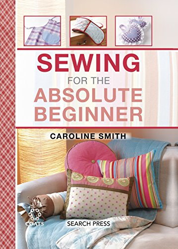 (Sewing for the Absolute Beginner (The Absolute Beginner series))
