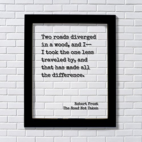 Robert Frost - Floating Quote - The Road Not Taken - Two roads diverged in a wood I took the one less traveled by - Poem Poetry Art Framed Quote