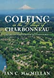 Golfing in the Village of Charbonneau, Ian C. MacMillan, 1629010294