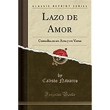 Lazo de Amor: Comedia en un Acto y en Verso (Classic Reprint) (Spanish Edition)