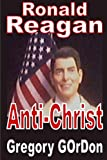 Ronald Reagan Anti-Christ, Gregory GOrDon, 0615153410