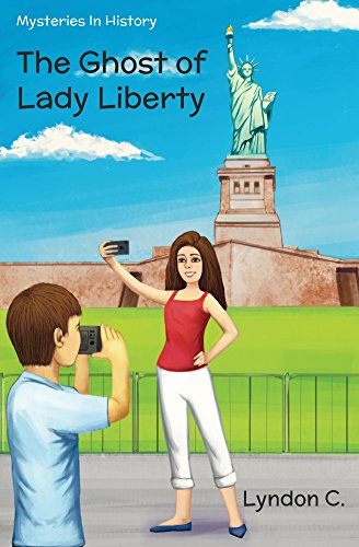 The Ghost of Lady Liberty: A time travel historical fiction mystery book (Mysteries In History 2) (Gustave Eiffel And The Statue Of Liberty)