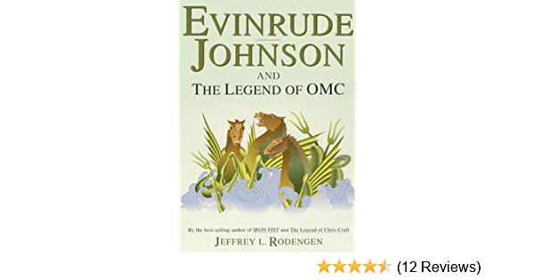 Evinrude Johnson and the Legend of OMC: Jeffrey L  Rodengen