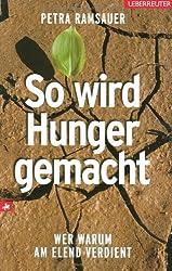 So wird Hunger gemacht: Wer warum am Elend verdient