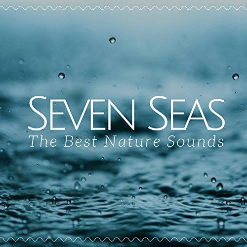 Seven Seas: The Best Nature Sounds for Liquid Relaxation, Meditation, Yoga, Soothe Your Stress, Self Hypnosis, Seaside Meditation ()