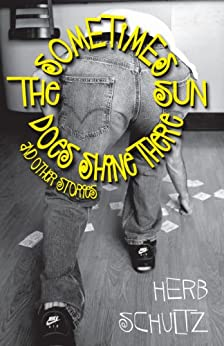 Sometimes the Sun Does Shine There and Other Stories by [Schultz, Herb]