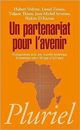 En ligne téléchargement Un partenariat pour l'avenir: 15 propositions pour une nouvelle dynamique économique entre l'Afrique et la France pdf epub