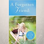 A Forgotten Friend: Rediscovering Yourself During and After Divorce | Bob Wilson