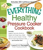 The Everything Healthy Pressure Cooker Cookbook: Includes Eggplant Caponata, Butternut Squash and Ginger Soup, Italian Herb and Lemon Chicken, Tomato Risotto, Fresh Figs Poached in Wine...and hundreds more!
