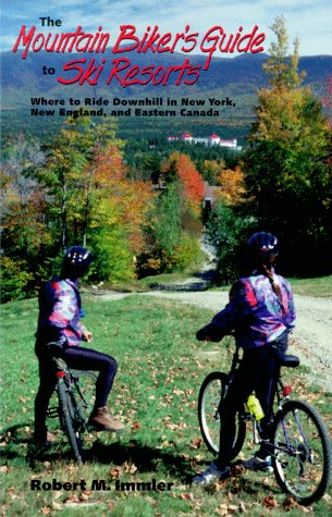 The Mountain Biker's Guide to Ski Resorts: Where to Ride Downhill in New York, New England, and Eastern Canada (Bicycling)