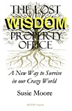 img - for The Lost Wisdom Property Office: A New Way to Survive in Our Crazy World book / textbook / text book