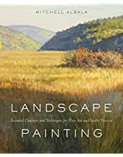 Landscape Painting: Essential Concepts and Techniques for Plein Air and Studio Practice