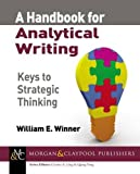 img - for A Handbook for Analytical Writing: Keys to Strategic Thinking (Synthesis Lectures on Professionalism and Career Advancement) book / textbook / text book