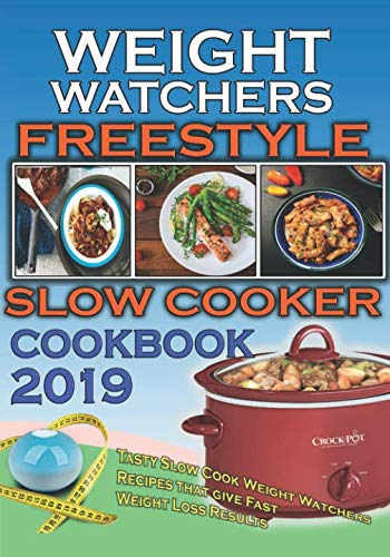 Weight Watchers Freestyle Slow Cooker Cookbook 2019: Tasty Slow Cook Weight Watchers Recipes That Give Fast Weight Loss Results (WW Freestyle Cookbook Series) by Nancy Huckabee