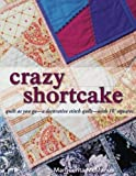 Crazy Shortcake: quilt as you go-a layer cake quilt-with 10