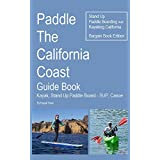 Paddle The California Coast Guide Book- Kayak, Stand Up Paddle Board - SUP, Canoe – Stand Up Paddle Boarding And Kayaking California - Bargain Book Edition