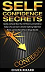 Self Confidence Secrets: Quickly and Easily Boost Your Self Esteem and Confidence Today so You Can Start to Achieve Anything, Make More Money, and Live the Life You've Always Wanted