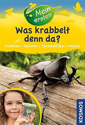 Mein erstes Was krabbelt denn da?: Insekten, Spinnen, Asseln, Tausendfüßer