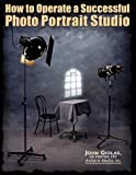 How to Operate a Successful Photo Portrait Studio, John Giolas, 0936262699