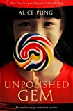 Front cover for the book Unpolished Gem: My Mother, My Grandmother, and Me by Alice Pung