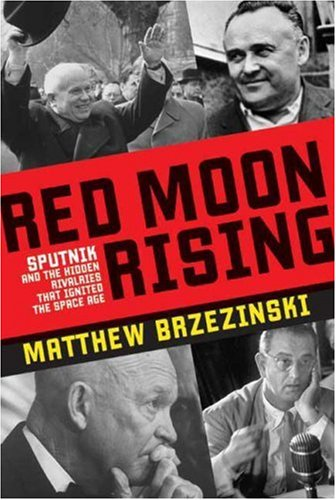 Red Moon Rising: Sputnik and the Hidden Rivalries that Ignited the Space Age ebook