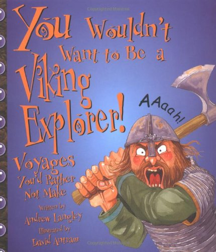 You Wouldn't Want to Be a Viking Explorer!: Voyages You'd Rather Not Make (You Wouldn't Want To)