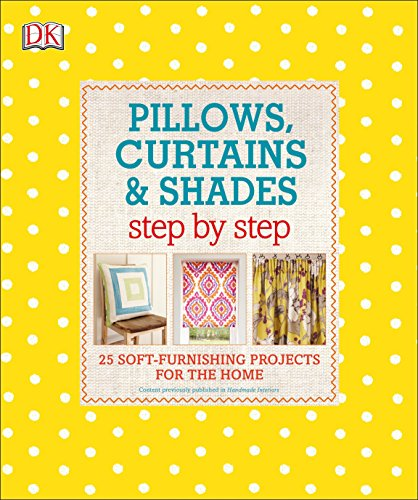 (Pillows, Curtains, and Shades Step by Step: 25 Soft-Furnishing Projects for the Home (DK Step by Step))