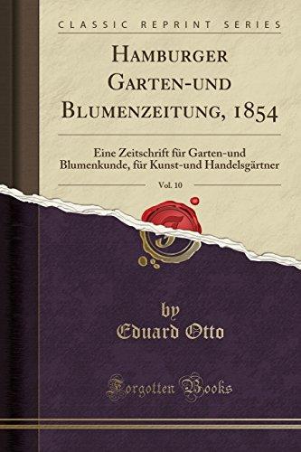 Hamburger Garten-und Blumenzeitung, 1854, Vol. 10: Eine Zeitschrift für Garten-und Blumenkunde, für Kunst-und Handelsgärtner (Classic Reprint) (German Edition) by Forgotten Books