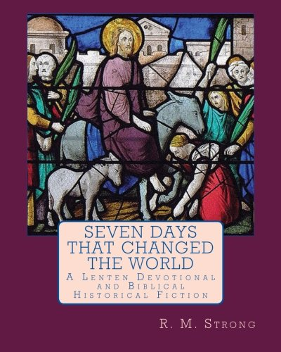 Read Online Seven Days That Changed the World: A Lenten Devotional PDF