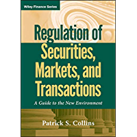 Regulation of Securities, Markets, and Transactions: A Guide to the New Environment (Wiley Finance Book 585)