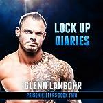Lock Up Diaries: An Inside Look at Drug Wars in Prison: Prison Killers, Book 2 | Glenn Langohr