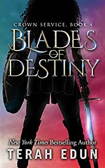 Blades Of Destiny (Crown Service Book 4) by [Edun, Terah]