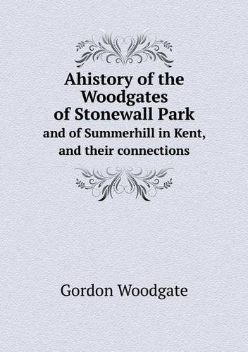 Download Ahistory of the Woodgates of Stonewall Park and of Summerhill in Kent, and their connections pdf epub
