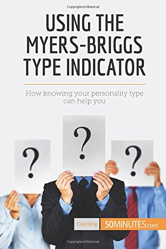 Download Using the Myers-Briggs Type Indicator: How knowing your personality type can help you PDF