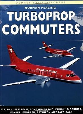 Turboprop Commuters: ATR, BAe Jetstream, Bombardier DHC, Fairchild Dornier, Fokker, EMBRAER, Raytheon Aircraft, SAAB (Osprey Civil Aircraft)