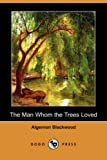 The Man Whom the Trees Loved, Algernon Blackwood, 1406520764