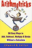 Arithmetricks: 50 Easy Ways to Add, Subtract, Multiply, and Divide without a Calculator