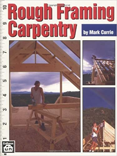 Rough Framing Carpentry Mark Currie 9780934041867 Amazon Com Books