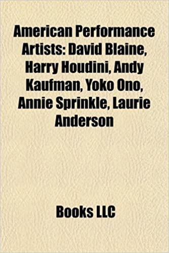 American performance artists: David Blaine, Harry Houdini ...