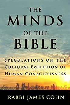 The Minds of the Bible: Speculations on the Cultural Evolution of Human Consciousness (English Edition) por [Cohn, Rabbi James]
